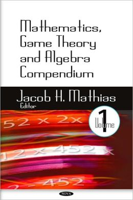 Mathematics, Game Theory and Algebra Compendium. Volume 1