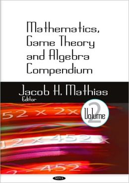 Mathematics, Game Theorym and Algebra Compendium
