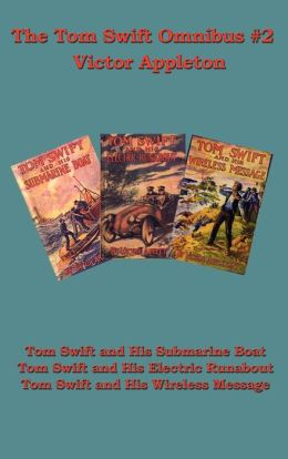 The Tom Swift Omnibus #2: Tom Swift and His Submarine Boat, Tom Swift and His Electric Runabout, Tom Swift and His Wireless Message