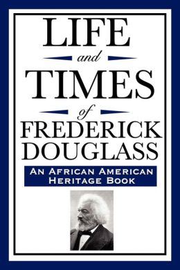 Life And Times Of Frederick Douglass (An African American Heritage Book)
