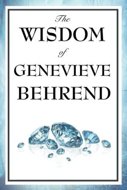 The Wisdom of Genevieve Behrend: Your Invisible Power, Attaining Your Desires