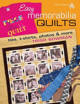 Easy Memorabilia Quilts: Ties, T-shirts, Photos & More