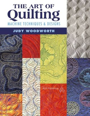 The Art of Quilting: Machine Techniques & Designs