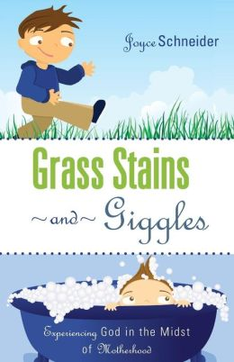 Grass Stains and Giggles: Experiencing God in the Midst of Motherhood