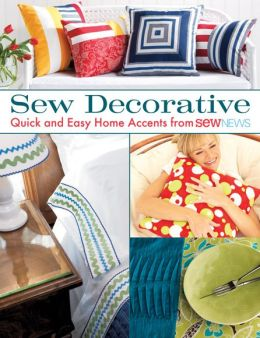 Sew Decorative: Quick and Easy Home Accents from Sew News