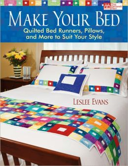 Make Your Bed: Quilted Bed Runners, Pillows, and More to Suit Your Style