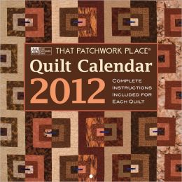2012 That Patchwork Place Quilt Calendar