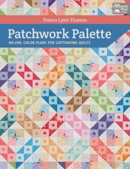 Patchwork Palette: No-Fail Color Plans for Captivating Quilts