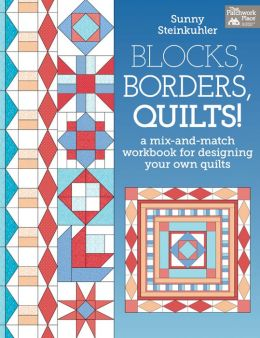Blocks, Borders, Quilts!: A Mix-and-Match Workbook for Designing Your Own Quilts