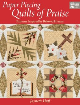 Paper Piecing Quilts of Praise: Patterns Inspired by Beloved Hymns