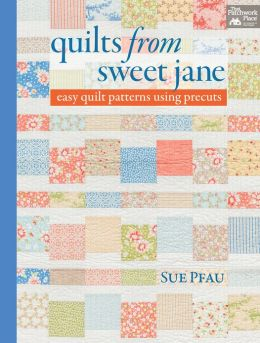 Quilts from Sweet Jane: Easy Quilt Patterns Using Precuts