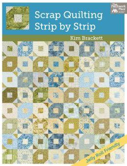Scrap Quilting, Strip by Strip