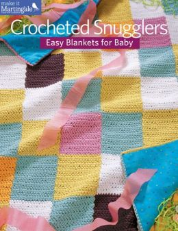 Crocheted Snugglers: Easy Blankets for Baby