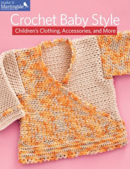 Crochet Baby Style: Children's Clothing, Accessories, and More