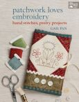 Book Cover Image. Title: Patchwork Loves Embroidery:  Hand Stitches, Pretty Projects, Author: Gail Pan