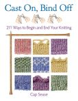 Book Cover Image. Title: Cast On, Bind Off:  211 Ways to Begin and End Your Knitting, Author: Cap Sease