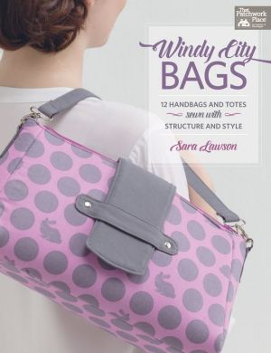 Windy City Bags: 12 Handbags and Totes Sewn with Structure and Style