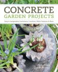 Book Cover Image. Title: Concrete Garden Projects:  Easy & Inexpensive Containers, Furniture, Water Features & More, Author: Malin Nilsson