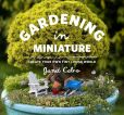 Book Cover Image. Title: Gardening in Miniature:  Create Your Own Tiny Living World, Author: Janit Calvo