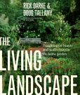 Book Cover Image. Title: The Living Landscape:  Designing for Beauty and Biodiversity in the Home Garden, Author: Rick Darke