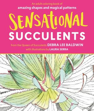 Sensational Succulents: An Adult Coloring Book of Magical Shapes and Amazing Patterns