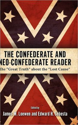 The Confederate and Neo-Confederate Reader: The Great Truth about the Lost Cause