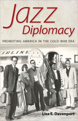 Jazz Diplomacy: Promoting America in the Cold War Era