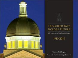 Treasured Past, Golden Future: The Centennial History of the University of Southern Mississippi
