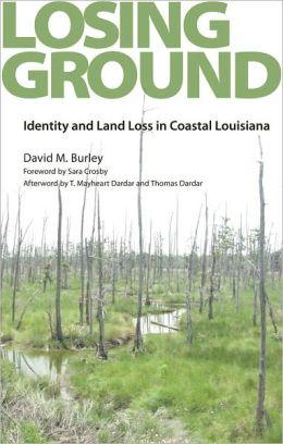 Losing Ground: Identity and Land Loss in Coastal Louisiana