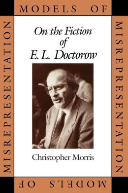 Models of Misrepresentation: On the Fiction of E. L. Doctorow