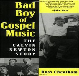 Bad Boy of Gospel Music: The Calvin Newton Story