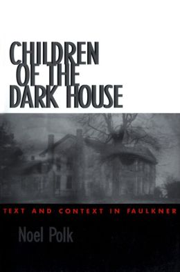 Children of the Dark House: Text and Context in Faulkner