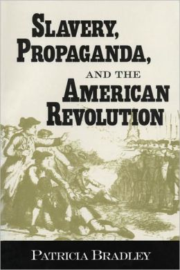 Slavery, Propaganda, and the American Revolution