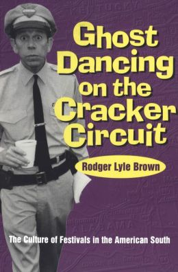 Ghost Dancing on the Cracker Circuit: The Culture of Festivals in the American South