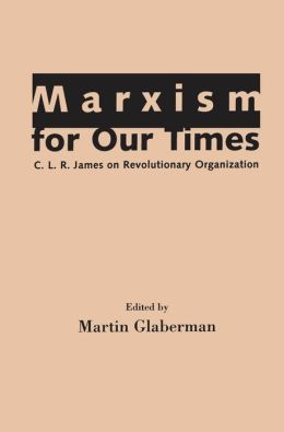 Marxism for Our Times: C. L. R. James on Revolutionary Organization