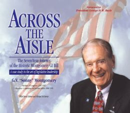 Across the Aisle: The Seven-Year Journey of the Historic Montgomery Gi Bill - A Case Study in the Art of Legislative Leadership