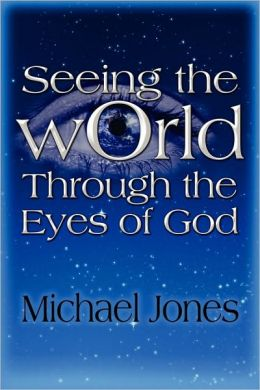 Seeing The World Through The Eyes Of God