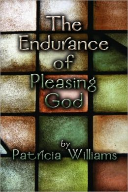 The Endurance Of Pleasing God