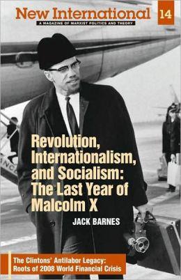 New International No. 14: Revolution, Internationalism, and Socialism: the Last Year of Malcolm X
