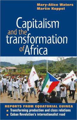 Capitalism and the Transformation of Africa: Reports from Equatorial Guinea