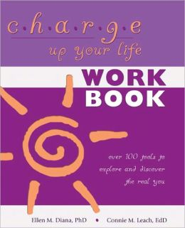 CHARGE Up Your Life Workbook: Over 100 tools to explore and discover the real you