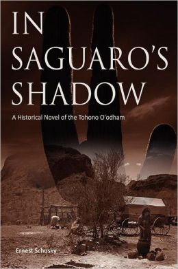 In Saguaro's Shadow: A Historical Novel of the Tohono O'odham