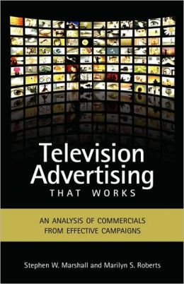 Television Advertising That Works: An Analysis of Commercials from Effective Campaigns