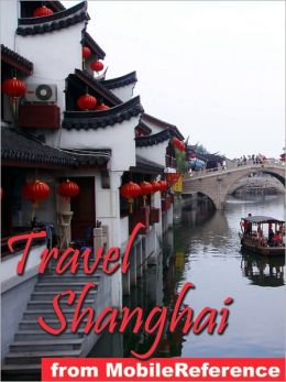 Travel Shanghai, China : illustrated travel guide, phrasebook, and maps.