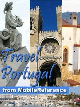 Travel Portugal : Lisbon, Braga, Porto, Madeira, Azores, Alentejo, Algarve & more - illustrated guide, phrasebook, and maps