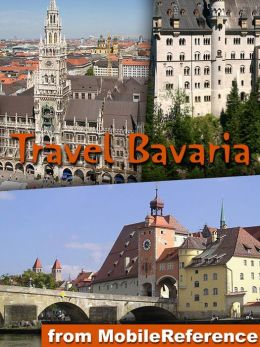Travel Munich & Bavaria, Germany: Illustrated Travel Guide, Phrasebook and Maps. Includes Munich, Nuremberg, Augsburg, Nördlingen, Rothenburg ob der Tauber, Wuerzburg, Bavarian Alps, Romantic Road
