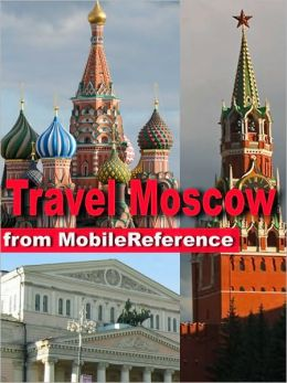 Travel Moscow, Russia: Illustrated Guide, Phrasebook and Maps.