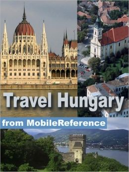 Travel Hungary : illustrated guide, phrasebook, and maps. Incl: Budapest, Debrecen, Miskolc, and more.