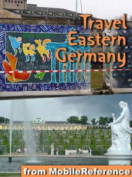Travel Berlin, Dresden & Eastern Germany: Illustrated Travel Guide, Phrasebook & Maps. Includes: Berlin, Brandenburg, Saxony, Dresden, Saxony-Anhalt & more
