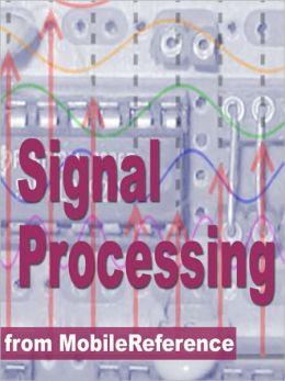 Signal Processing Study Guide : Fourier analysis, FFT algorithms, Impulse response, Laplace transform, Transfer function, Nyquist theorem, Z-transform, DSP Techniques, Image proc. & more